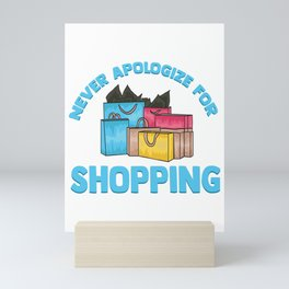 Funny Never Apologize For Shopping Cute Shopaholic Mini Art Print