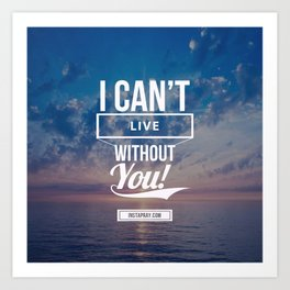 Can't live without you Art Print