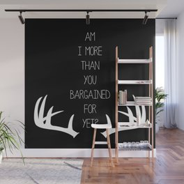 Am I More Than You Bargained For Yet(black) Wall Mural