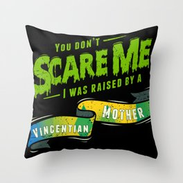 You Don't Scare Me I Was Raised By A Vincentian Mother Throw Pillow