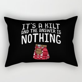 It's A Kilt And The Answer Is Nothing For Scotsman Rectangular Pillow