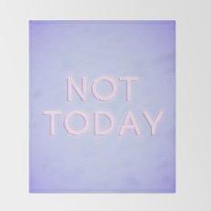 Not Today Throw Blanket