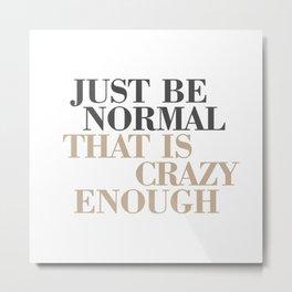 Just Be Normal Metal Print