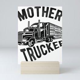 Mother Trucker -  Funny Semi Truck Driver Hauling Mini Art Print