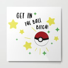 Get in the ball >:0 !!! Metal Print