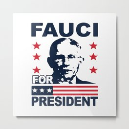 Fauci For President Metal Print