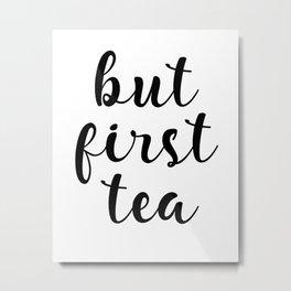 But First Tea, Kitchen Decor, Kitchen Wall Art Metal Print