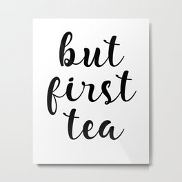 But First Tea, Kitchen Decor, Kitchen Wall Art Metal Print