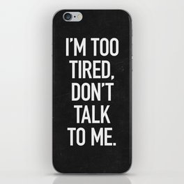 I'm too tired, don't talk to me. iPhone Skin