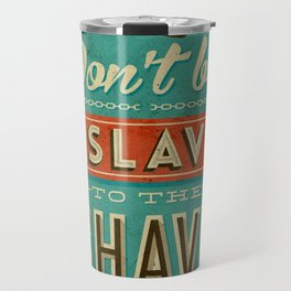 Don't be a slave to the shave Travel Mug