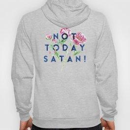 Not Today Satan (Flowers) Hoody