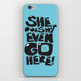 She Doesn't Even Go Here!! iPhone Skin
