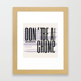 Don't be a Chump Framed Art Print