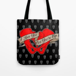 I love you cos you're hip Tote Bag