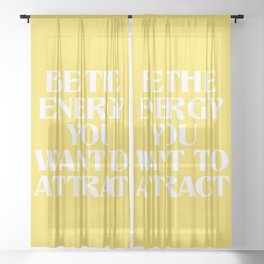 be the energy you want to attract Sheer Curtain
