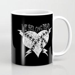 We Belong Dead Coffee Mug