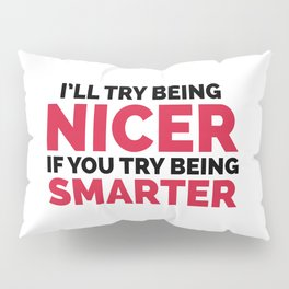 Try Being Smarter Funny Quote Pillow Sham