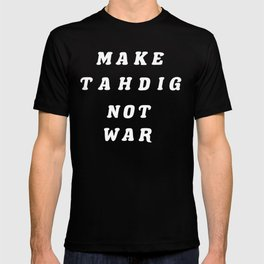 MAKE TAHDIG NOT WAR (BLACK) T-shirt