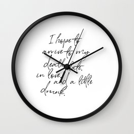I hope to arrive to my death late, in love, and a little drunk. Wall Clock