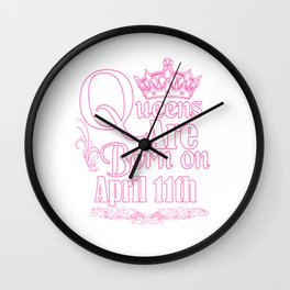 Queens Are Born On April 11th Funny Birthday T-Shirt Wall Clock