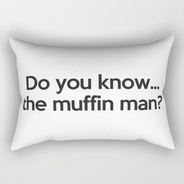 Do you know...the muffin man? Rectangular Pillow