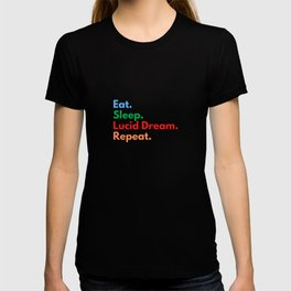 Eat. Sleep. Lucid Dream. Repeat. T-shirt