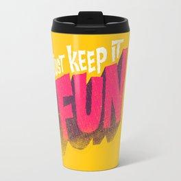 Just Keep it Fun Travel Mug