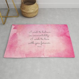 I wish to believe in immortality- I wish to live with you forever. Keats Rug