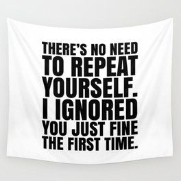 There's No Need To Repeat Yourself. I Ignored You Just Fine the First Time. Wall Tapestry