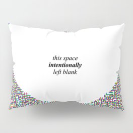 This Space Intentionally Left Blank Pillow Sham