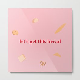 Let's get this bread Metal Print