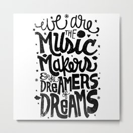 WE ARE THE MUSIC MAKERS... Metal Print