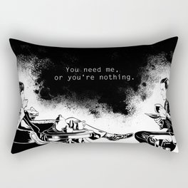 You need me, or you're nothing. Rectangular Pillow