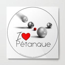 I love Pétanque Metal Print