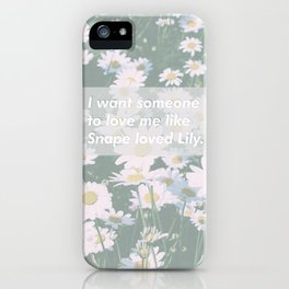 Love me like Snape loved Lily iPhone Case