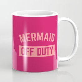Mermaid Off Duty Funny Quote Coffee Mug