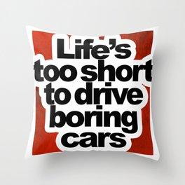 Life's Too Short To Drive Boring Cars Throw Pillow