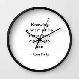 Knowing what must be done does away with fear - Rosa Parks Inspirational Quote Wall Clock