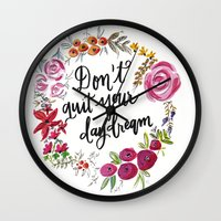 jenna kutcher Wall Clocks featuring Don't Quit Your Day Dream - Floral Watercolor and Calligraphy  by Jenna Kutcher
