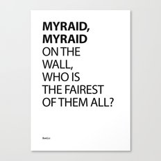MYRAID, MYRAID  ON THE WALL,  WHO IS THE FAIREST OF THEM ALL? Canvas Print