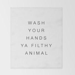 Wash your hands ya filthy animal Throw Blanket