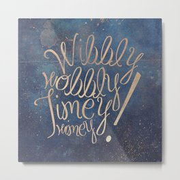 Wibbly wobbly (Doctor Who quote) Metal Print