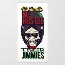 It's Simple We Rustle Their Jimmies Art Print
