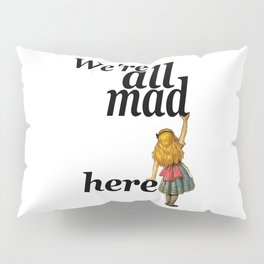 We Are All Mad Here - Alice In Wonderland Pillow Sham