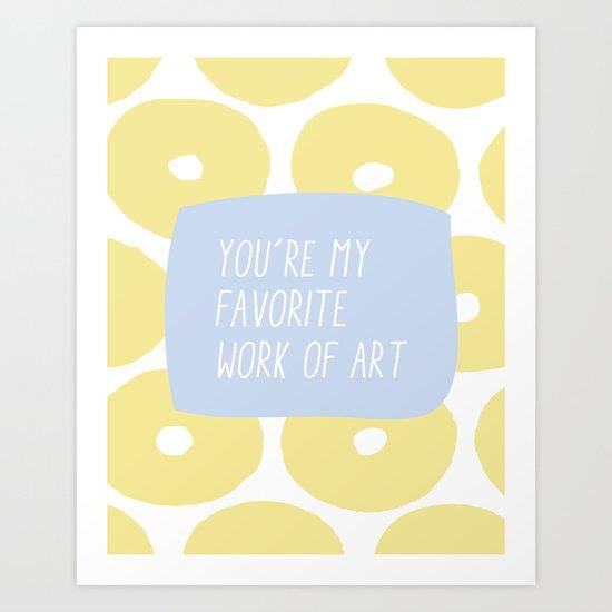 You're My Favorite Work of Art Art Print