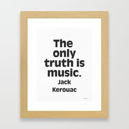 Jack Kerouac. The only truth is music. Framed Art Print
