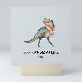 Tyrannophwoarrrrus Rex Mini Art Print