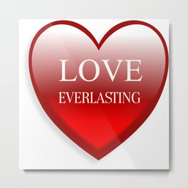 Love Ever Lasting Metal Print