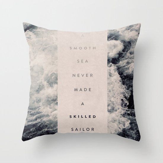 A Smooth Sea Never Made A Skilled Sailor Throw Pillow