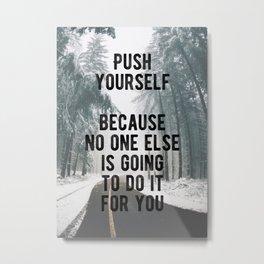 Motivational - Push Yourself Metal Print